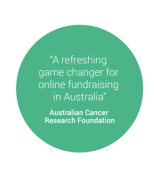 """A refreshing game changer for online fundraising in Australia"" - quote by the Australian Cancer Research Foundation"